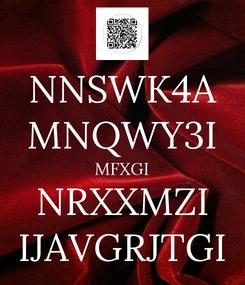 Poster: NNSWK4A MNQWY3I MFXGI NRXXMZI IJAVGRJTGI
