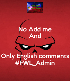 Poster: No Add me And  Only English comments #FWL_Admin