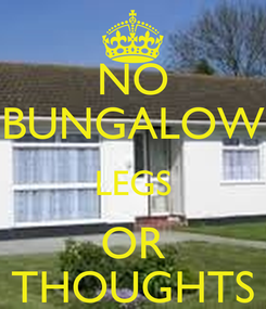 Poster: NO BUNGALOW LEGS OR THOUGHTS