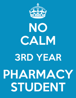 Poster: NO CALM 3RD YEAR PHARMACY STUDENT