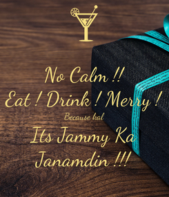 Poster: No Calm !! Eat ! Drink ! Merry ! Because kal Its Jammy Ka Janamdin !!!