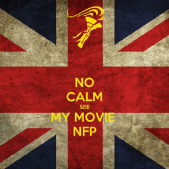 Poster: NO CALM SEE MY MOVIE  NFP