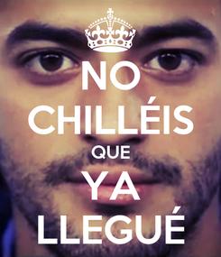 Poster: NO CHILLÉIS QUE YA LLEGUÉ