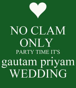 Poster: NO CLAM ONLY  PARTY TIME IT'S gautam priyam WEDDING