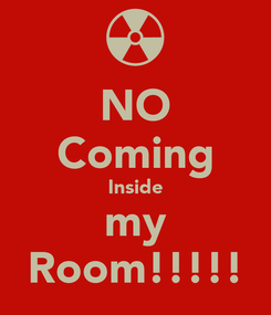 Poster: NO Coming Inside my Room!!!!!