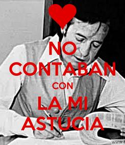 Poster: NO CONTABAN CON LA MI ASTUCIA