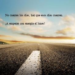 Poster: No cuentes los días, haz que esos días cuenten.  ¡A empezar con energía el lunes!