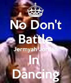 Poster: No Don't Battle Jermyah Jordan In  Dancing