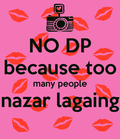 Poster: NO DP because too many people nazar lagaing