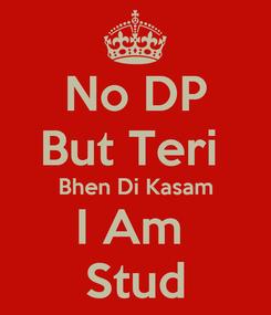 Poster: No DP But Teri  Bhen Di Kasam I Am  Stud
