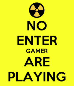 Poster: NO ENTER GAMER ARE PLAYING