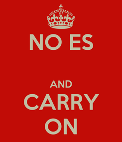 Poster: NO ES  AND CARRY ON