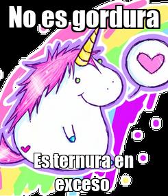 Poster: No es gordura Es ternura en exceso