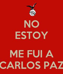 Poster: NO ESTOY  ME FUI A CARLOS PAZ