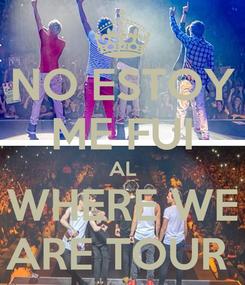 Poster: NO ESTOY ME FUI AL WHERE WE ARE TOUR