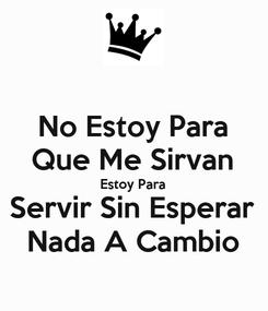 Poster: No Estoy Para Que Me Sirvan Estoy Para Servir Sin Esperar Nada A Cambio