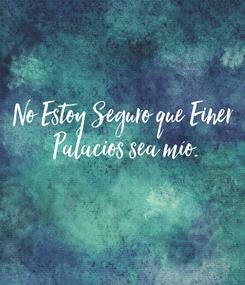 Poster: No Estoy Seguro que Einer  Palacios sea mío.
