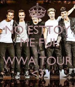 Poster: NO ESTTOY ME FUI AL WWA TOUR <3