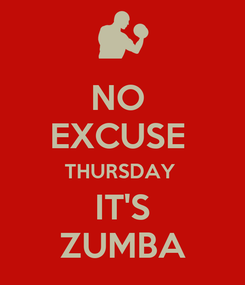 Poster: NO  EXCUSE  THURSDAY  IT'S ZUMBA