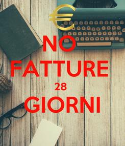 Poster: NO  FATTURE  28  GIORNI