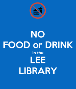 Poster: NO FOOD or DRINK in the LEE LIBRARY