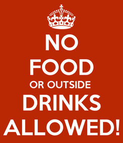 Poster: NO FOOD OR OUTSIDE  DRINKS ALLOWED!