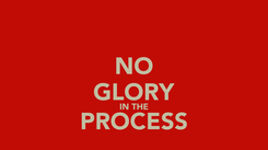 Poster: NO GLORY IN THE PROCESS