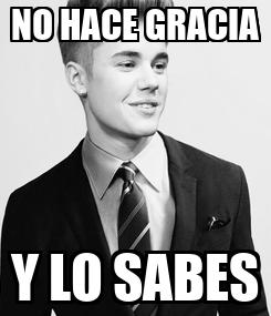 Poster: NO HACE GRACIA Y LO SABES