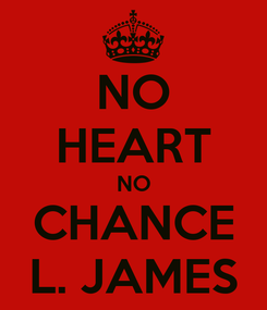 Poster: NO HEART NO CHANCE L. JAMES