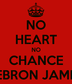Poster: NO HEART NO CHANCE LEBRON JAMES
