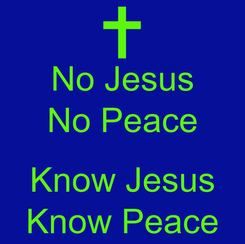 Poster: No Jesus No Peace  Know Jesus Know Peace