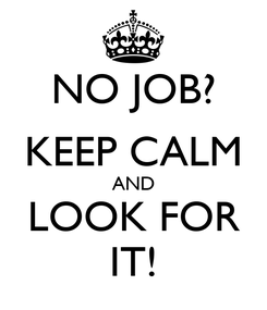 Poster: NO JOB? KEEP CALM AND LOOK FOR IT!
