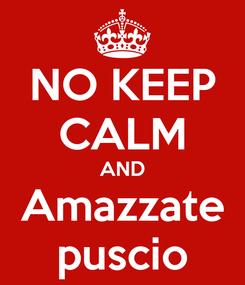 Poster: NO KEEP CALM AND Amazzate puscio