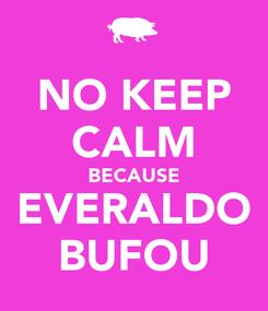Poster: NO KEEP CALM BECAUSE EVERALDO BUFOU