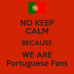 Poster: NO KEEP CALM BECAUSE WE ARE Portuguese Fans