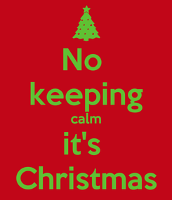 Poster: No  keeping calm it's  Christmas