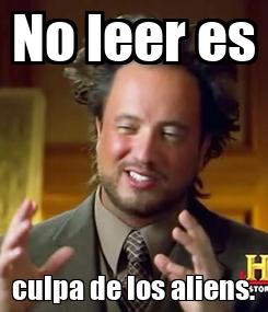Poster: No leer es culpa de los aliens.