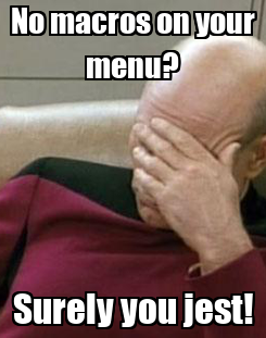 Poster: No macros on your menu? Surely you jest!