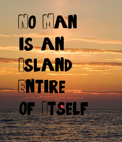 Poster: No Man  is an Island Entire  of Itself