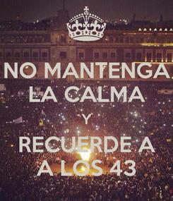 Poster: NO MANTENGA LA CALMA Y RECUERDE A A LOS 43