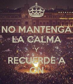 Poster: NO MANTENGA LA CALMA Y RECUERDE A ON