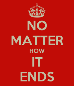 Poster: NO MATTER HOW IT ENDS