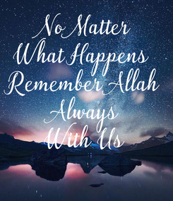 Poster: No Matter What Happens  Remember Allah Always With Us
