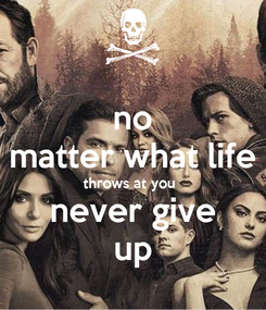 Poster: no matter what life throws at you  never give up