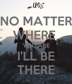 Poster: NO MATTER WHERE  YOU ARE I'LL BE THERE