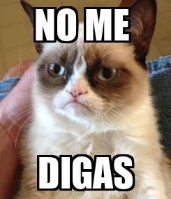 Poster: NO ME  DIGAS
