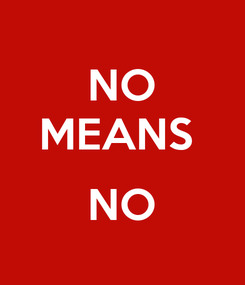 Poster: NO MEANS   NO