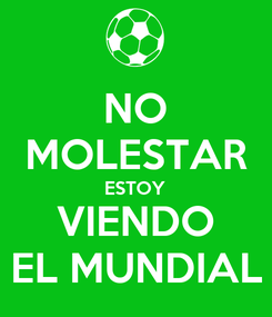 Poster: NO MOLESTAR ESTOY VIENDO EL MUNDIAL