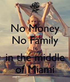 Poster: No Money No Family 16 in the middle of Miami