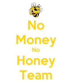 Poster: No Money No Honey Team